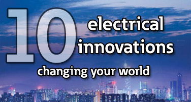 Top 10 electrical innovations changing your world